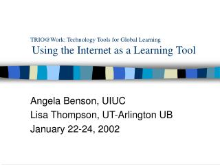 TRIO@Work: Technology Tools for Global Learning Using the Internet as a Learning Tool