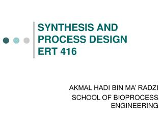 SYNTHESIS AND  PROCESS DESIGN ERT 416