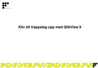 Kliv ett trappsteg upp med QlikView 9
