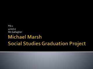 Michael Marsh  Social Studies Graduation Project