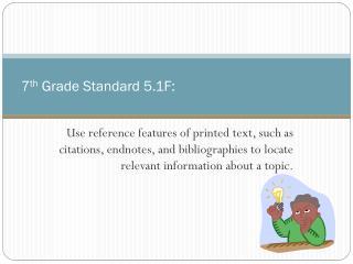 7 th  Grade Standard 5.1F: