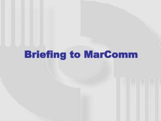 Briefing to MarComm