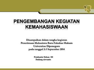 Disampaikan dalam rangka kegiatan Penerimaan Mahasiswa Baru Fakultas Hukum Universitas Diponegoro