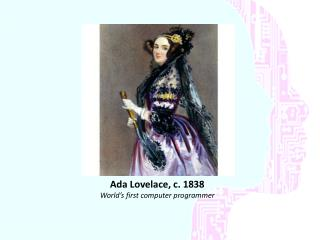 Ada Lovelace, c. 1838 World's first computer programmer
