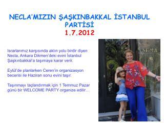 NECLA'MIZIN ŞAŞKINBAKKAL İSTANBUL PARTİSİ 1.7.2012