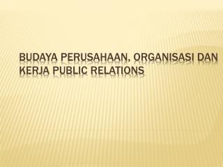 BUDAYA PERUSAHAAN, ORGANISASI DAN KERJA PUBLIC RELATIONS