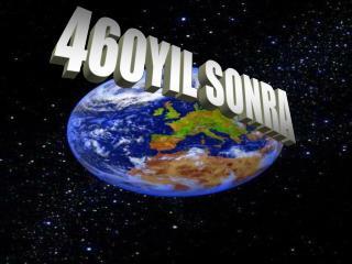 460YIL SONRA