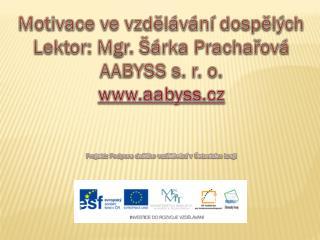 Motivace ve vzd?l�v�n� dosp?l�ch Lektor: Mgr. ��rka Pracha?ov� AABYSS s. r. o.  aabyss.cz