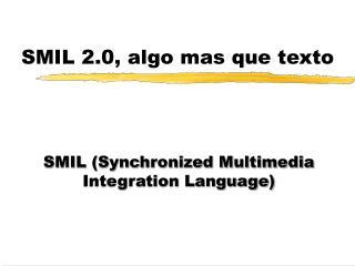 SMIL 2.0, algo mas que texto