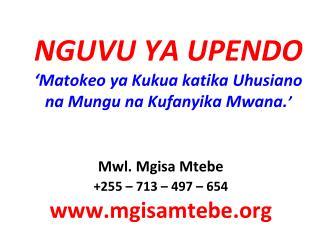 NGUVU YA UPENDO � Matokeo ya Kukua katika Uhusiano  na Mungu na Kufanyika Mwana. �