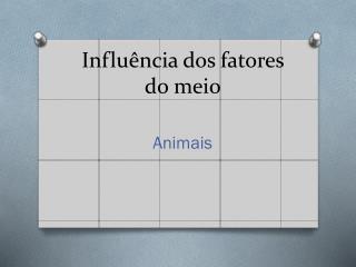 Influência dos fatores do meio