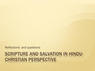 SCRIPTURE AND SALVATION IN HINDU-CHRISTIAN PERSPECTIVE