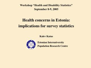 "Workshop ""Health and Disability Statistics"" September  8-9 , 2005 Health concerns in Estonia:"