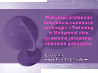 Loreta Jusienė Anglų kalbos mokytoja metodininkė