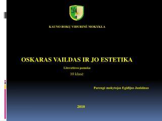 Kauno Rokų vidurinė mokykla  Oskaras vaildas ir jo estetika Literatūros pamoka