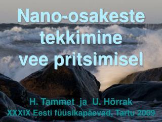 Nano-osakeste tekkimine vee pritsimisel H. Tammet  ja  U. Hõrrak