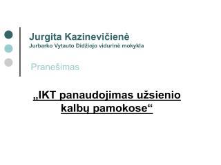 Jurgita Kazinevi?ien? Jurbarko Vytauto Did�iojo vidurin? mokykla