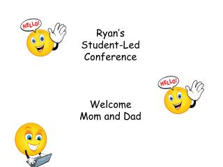 Ryan's Student-Led Conference Welcome  Mom and Dad