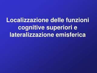 Localizzazione delle funzioni cognitive superiori e lateralizzazione emisferica