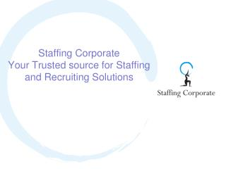 Staffing Corporate Your Trusted source for Staffing and Recruiting Solutions