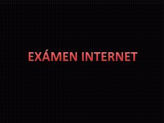 EXÁMEN INTERNET
