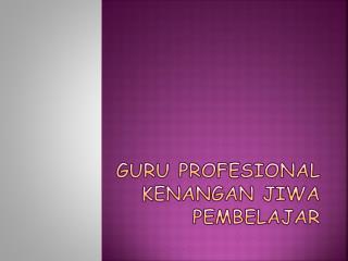 Guru  Profesional Kenangan Jiwa Pembelajar