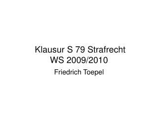 Klausur S 79 Strafrecht WS 2009/2010