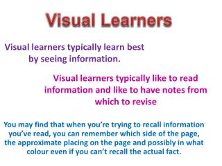 Visual learners typically learn best by seeing information.