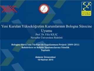 Yeni Kurulan Yükseköğretim Kurumlarının Bologna Sürecine Uyumu Prof. Dr. Filiz KILIÇ