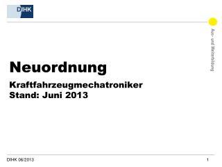 Neuordnung Kraftfahrzeugmechatroniker Stand: Juni 2013