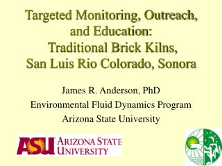 James R. Anderson, PhD Environmental Fluid Dynamics Program Arizona State University