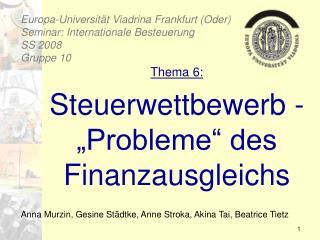 Europa-Universität Viadrina Frankfurt (Oder) Seminar: Internationale Besteuerung SS 2008 Gruppe 10