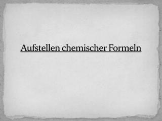 Aufstellen chemischer Formeln