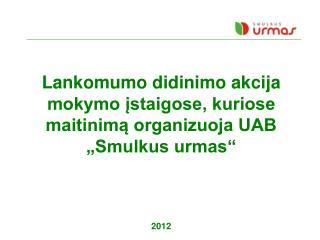 Lankomumo didinimo akcija mokymo ?staigose, kuriose maitinim? organizuoja UAB �Smulkus urmas� 2012