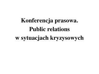 Konferencja prasowa. Public relations w sytuacjach kryzysowych