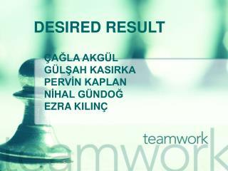 DESIRED RESULT