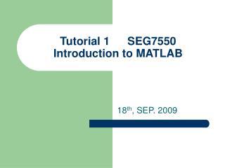 Tutorial 1SEG7550 Introduction to MATLAB