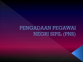 PENGADAAN PEGAWAI NEGRI SIPIL (PNS)