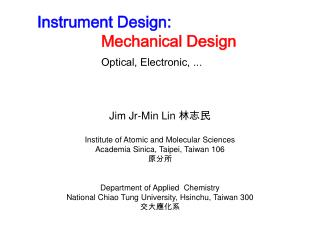 Instrument Design:  Mechanical Design Optical ,  Electronic, ...