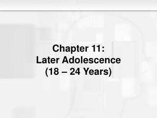 Chapter 11: Later Adolescence (18 – 24 Years)