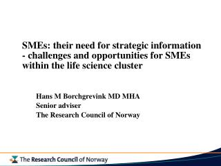 Hans M Borchgrevink MD MHA Senior adviser The Research Council of Norway