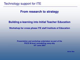 From research to strategy Building e-learning into Initial Teacher Education