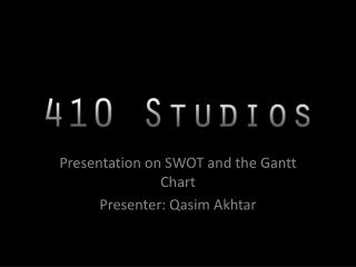 Presentation on SWOT and the Gantt Chart Presenter:  Qasim Akhtar
