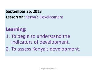 September 26, 2013 Lesson on:  Kenya�s Development Learning: