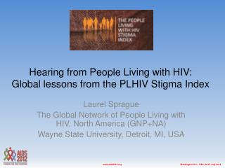 Hearing from People Living with HIV:  Global  lessons from the PLHIV Stigma  Index