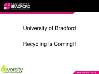 University of Bradford  Recycling is Coming