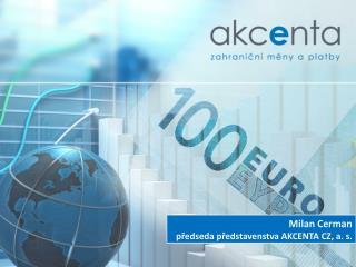 Milan Cerman  předseda představenstva  AKCENTA CZ, a. s.