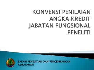 KONVENSI PENILAIAN ANGKA KREDIT  JABATAN FUNGSIONAL  PENELITI