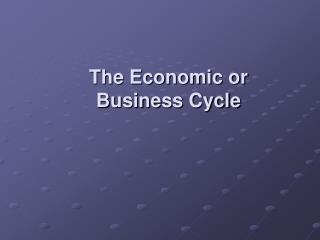 The Economic or  Business Cycle