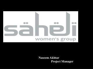 Naseem Akhtar                 Project Manager